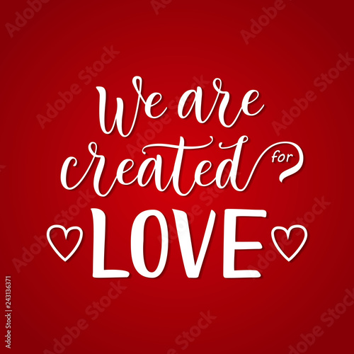 Modern Calligraphy Lettering Of We Are Created For Love In