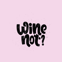 Vector hand drawn illustration. Lettering phrases Wine not?. Idea for poster, postcard.