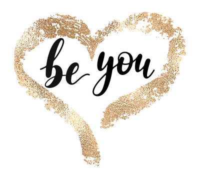 Be you - black handwritten lettering with hand drawn golden heart shape isolated on white background. Modern vector design, decorative inscription, motivational poster.