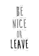 Be nce or leavequote print in vector.Lettering quotes motivation for life and happiness.