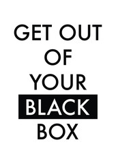 Get out of your black box quote print in vector.Lettering quotes motivation for life and happiness.