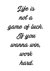 Life is not a game of luck.If you wanna win, work hard quote print in vector.Lettering quotes motivation for life and happiness.
