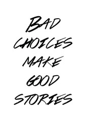Bad choices make good stories quote print in vector.Lettering quotes motivation for life and happiness.