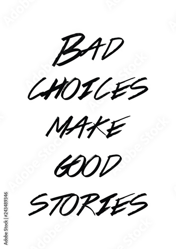 Bad Choices Make Good Stories Quote Print In Vector Lettering Quotes