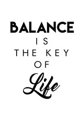 Balance is the key of life quote print in vector.Lettering quotes motivation for life and happiness.