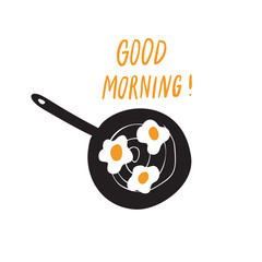 Good morning. . Funny hand drawn pan with scrambled eggs oand hand written quote. Vector .