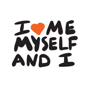 I love me, myself and I. Funny hand written poster. Wordplay. Vector