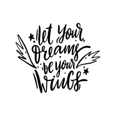 Let your Dreams be your wings hand drawn vector lettering. Isolated on white background.