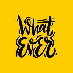 Whatever phrase hand drawn vector lettering. Isolated on yellow background. Motivation quote.