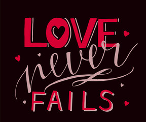 Hand lettering with bible verse and hearts Love never fails .