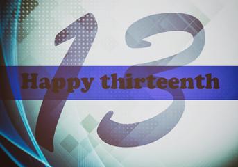 Happy Thirteenth. Motivation, poster, quote, blurred image.