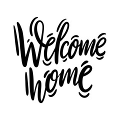 Welcome home phrase. Hand drawn vector lettering. Modern calligraphy.
