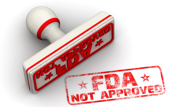 """FDA not approved. Red seal and imprint """"FDA NOT APPROVED"""" on white surface. FDA - Food and Drug Administration. 3D Illustration"""
