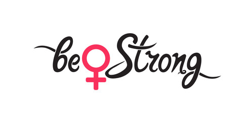 Be strong - handwriting motivational quote. Female gender sign. The concept of girl power, fight, protest, strength, struggle for women's rights.