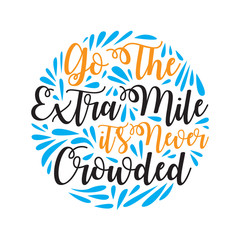 Go the extra mile. Motivational Quote for better life good for print