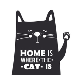 Simple illustration with happy animal and english text, poster design. Black and white background vector. Home is where the cat is, funny concept. Cartoon wallpaper. Hand drawn backdrop