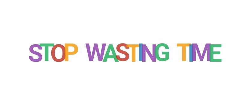 Stop wasting time word concept