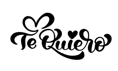 Calligraphy phrase Te Quiero on Spanish I Love You. Vector Valentines Day Hand Drawn lettering. Heart Holiday sketch doodle Design valentine card. decor for web, wedding and print. Isolated