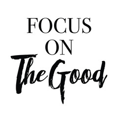Focus on the good quote with handwriting in black and white,vector.