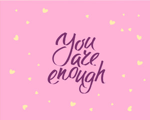 You are enought, hand written lettering. Romantic love calligraphy card inscription Valentine day