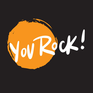 You rock. Funny hand written lettering. White inscription on black bacground with orande spot.