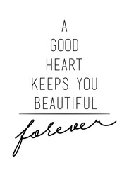 A good heart keeps you beautiful quote print in vector.Lettering quotes motivation for life and happiness.