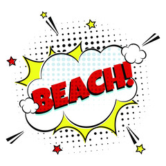 Comic Lettering Beach In The Speech Bubbles Comic Style Flat Design. Dynamic Pop Art Vector Illustration Isolated On White Background. Exclamation Concept Of Comic Book Style Pop Art Voice Phrase.