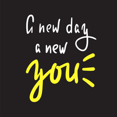 New day a new you - simple inspire and motivational quote. Hand drawn beautiful lettering. Print for inspirational poster, t-shirt, bag, cups, card, flyer, sticker, badge. Elegant calligraphy sign