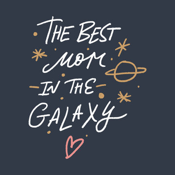 The best mom in the Galaxy lettering, Mother's day greeting card. Hand drawn letters. Vector art.
