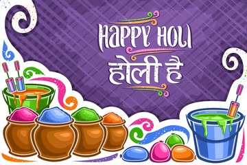 Vector greeting card for Holi Festival, decorative poster with copy space, lettering for words happy holi in hindi, illustration of clay pots with vivid magenta flour, buckets with colorful liquid.