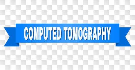 COMPUTED TOMOGRAPHY text on a ribbon. Designed with white title and blue tape. Vector banner with COMPUTED TOMOGRAPHY tag on a transparent background.
