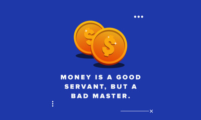 Money is a good servant but a bad master Quotes Poster Design