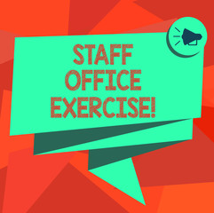 Word writing text Staff Office Exercise. Business concept for Promoting physical fitness routine for office staff Folded 3D Ribbon Sash Megaphone Speech Bubble photo for Celebration