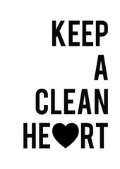 Keep a clean heart quote print in vector.Lettering quotes motivation for life and happiness.