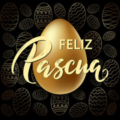 Feliz Pascua - Happy Easter hand drawn typography lettering in Spanish language on realistic golden shine egg. Invitation illustration card, promotion, poster, flyer, web-banner, article. Vector.