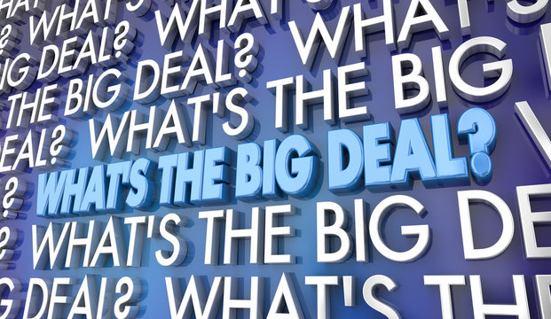 Whats the Big Deal Issue Idea Words 3d Illustration