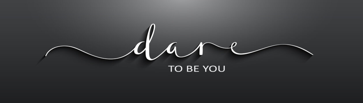 DARE TO BE YOU brush calligraphy banner on black background