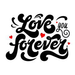 Love you forever - hand drawn inscription. Lettering. Greeting card. Poster for Valentine's Day and wedding