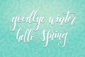 """Hand drawn lettering phrase """"goodbye winter hello spring"""". Floral spring pattern. Design element for poster, card"""