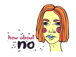 How about no lettering - hand drawn quote for t-shirt print, poster or label. Vector illustration of sad girl with orange hair, purple eyebrows, blue eyes and lips isolated on white background