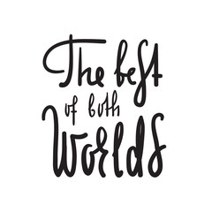 The best of both worlds - inspire and motivational quote. English idiom, lettering. Youth slang. Print for inspirational poster, t-shirt, bag, cups, card, flyer, sticker, badge. Calligraphy funny sign