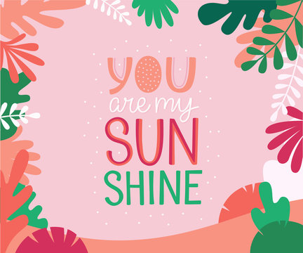 Vector illustration in simple flat linear style with hand lettering phrase you are my sunshine