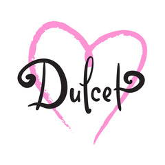 Dulcet - calligraphy beautiful sign.  Print for inspirational poster, t-shirt, bag, cups, card, flyer, sticker, badge.