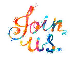 Join us. Watercolor splash paint letters