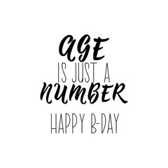 Age is just a number. Happy birthday. lettering. calligraphy vector illustration.