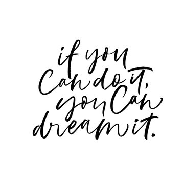If you can do it, you can dream it phrase. Modern vector brush calligraphy.