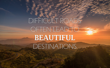 Fototapeten Positive Typography Motivational and inspirational quote - Difficult road often lead to beautiful destinations.