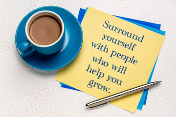 Surround yourself with people who will help ...