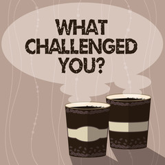 Writing note showing What Challenged You. Business photo showcasing call someone to participate in competitive situation Two To Go Cup with Beverage and Steam icon Blank Speech Bubble photo