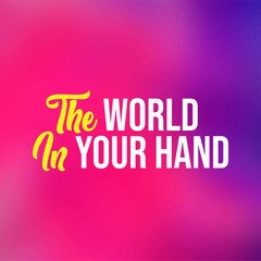 The world in your hand. Life quote with modern background vector